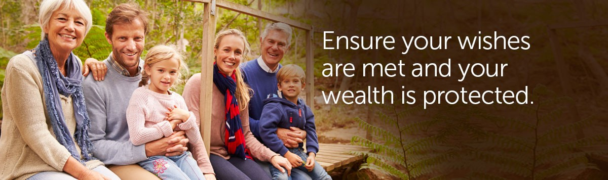 Ensure your wishes are met and your wealth is protected